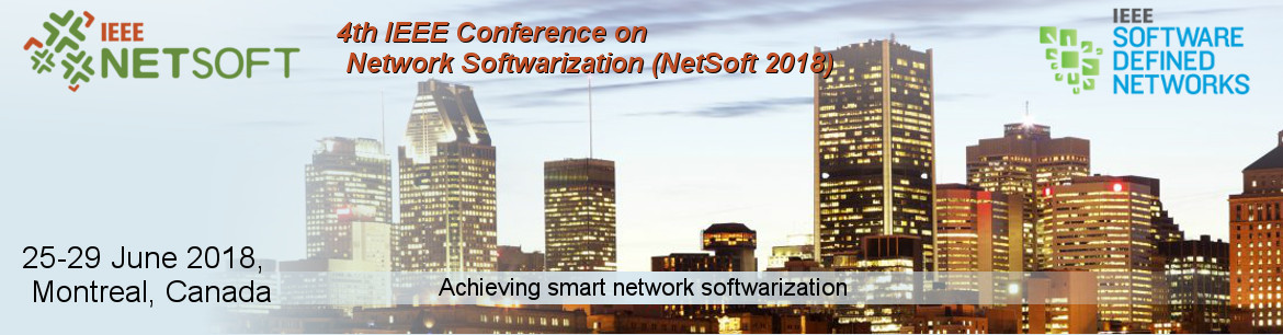 4th IEEE Conference on Network Softwarization (NetSoft 2018). Achieving smart network softwarization. 25-29 June 2018, Montreal, Canada.