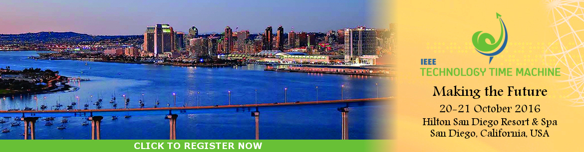 IEEE Technology Time Machine (TTM 2016), 20-21 October 2016, San Diego, California, USA. TTM will cover a wide synergistic range of business, social, political, and educational areas. TTM 2016's theme is Making the Future. Visit ttm.ieee.org for details.